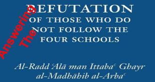 – PART 3 – Answering the Book – Refutation of Those Who Do Not Follow The Four Schools and that Taqlid of them is Guidance
