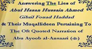 Answering Abul Hasan Hussain Ahmed & Gibril Fouad Haddad Pertaining To The Narration of Abu Ayoob al-Ansaari (RadhiAllahu Anhu) – Volume 1