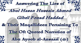 Answering Abul Hasan Hussain Ahmed & Gibril Fouad Haddad Pertaining To The Narration of Abu Ayoob al-Ansaari (RadhiAllahu Anhu) – Volume 2
