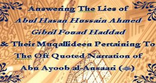 Answering Abul Hasan Hussain Ahmed & Gibril Fouad Haddad Pertaining To The Narration of Abu Ayoob al-Ansaari (RadhiAllahu Anhu) – COMPLETE 4 VOLUMES & UPDATED