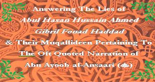 Answering Abul Hasan Hussain Ahmed & Gibril Fouad Haddad Pertaining To The Narration of Abu Ayoob al-Ansaari (RadhiAllahu Anhu) – Volume 3