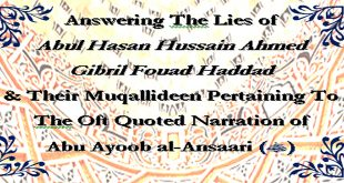 Answering Abul Hasan Hussain Ahmed & Gibril Fouad Haddad Pertaining To The Narration of Abu Ayoob al-Ansaari (RadhiAllahu Anhu) – Volume 4