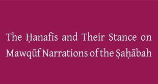 The Hanafīs and Their Stance on Mawquf Narrations of the Sahabah